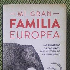 Libros: MI GRAN FAMILIA EUROPEA LOS PRIMEROS 54.000 AÑOS: UNA HISTORIA DE LA HUMANIDAD. Lote 150645682