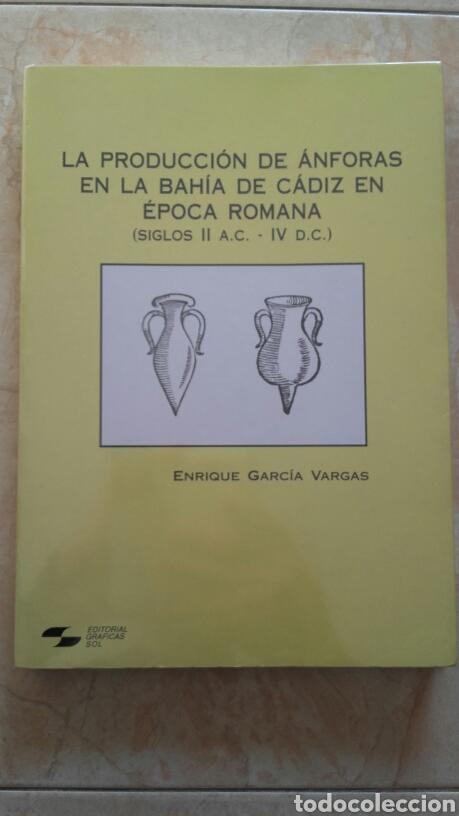 LA PRODUCCIÓN DE ÁNFORAS EN LA BAHÍA DE CÁDIZ EN ÉPOCA ROMANA. (Libros Nuevos - Historia - Arqueología)