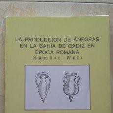 Libros: LA PRODUCCIÓN DE ÁNFORAS EN LA BAHÍA DE CÁDIZ EN ÉPOCA ROMANA.. Lote 193568963