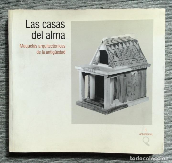 LAS CASAS DEL ALMA. MAQUETAS ARQUITECTÓNICAS DE LA ANTIGÜEDAD (5500 A.C./ 300 D.C.) (Libros Nuevos - Historia - Arqueología)