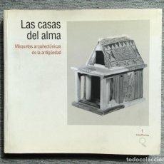 Libros: LAS CASAS DEL ALMA. MAQUETAS ARQUITECTÓNICAS DE LA ANTIGÜEDAD (5500 A.C./ 300 D.C.). Lote 203421401