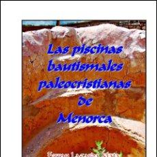 Libros: LAS PISCINAS BAUTISMALES PALEOCRISTIANAS DE MENORCA (ARTE - ARQUEOLOGÍA) (LAGARDA). Lote 228584880