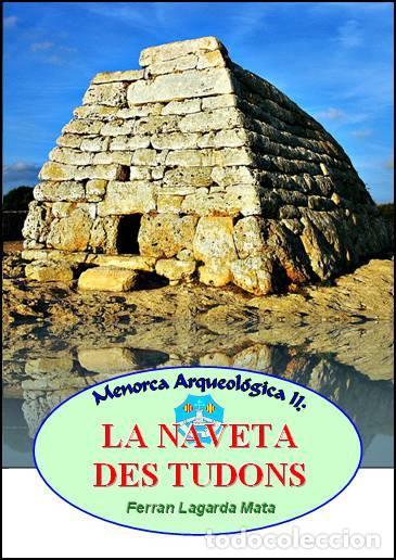 LA NAVETA DES TUDONS (CIUTADELLA DE MENORCA) - LAGARDA MATA, FERRAN - ARQUEOLOGIA ARTE (Libros Nuevos - Historia - Arqueología)
