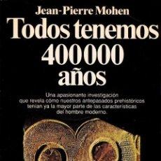 Libros: TODOS TENEMOS 400000 AÑOS. Lote 216862472