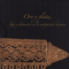 Libros: ORO Y PLATA, LUJO Y DISTINCIÓN EN LA ANTIGÜEDAD HISPANA. Lote 234975505