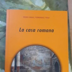 Libros: LA CASA ROMANA - PEDRO ÁNGEL FERNÁNDEZ VEGA. Lote 243237870