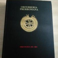 Libros: ORFEBRERÍA PRERROMANA ARQUEOLOGÍA DEL ORO. Lote 268575339