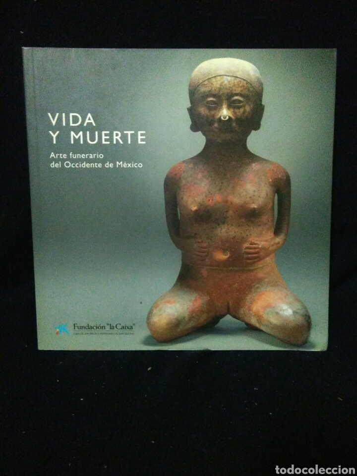 VIDA Y MUERTE ,ARTE FUNERARIO DEL OCCIDENTE DE MEXICO, (Libros Nuevos - Historia - Arqueología)