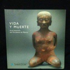 Libros: VIDA Y MUERTE ,ARTE FUNERARIO DEL OCCIDENTE DE MEXICO,. Lote 269832598
