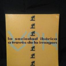 Libros: LIBRO ,LA SOCIEDAD IBERICA ATRAVES DE LAS IMAGENES ,1990. Lote 273931848