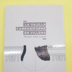 Libros: LA VAJILLA CAMPANIFORME EN VILLENA , MIRIAM ALBA LUZÓN, 2016. Lote 277829973