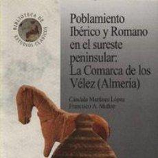 Libros: POBLAMIENTO IBERICO Y ROMANO EN EL SURESTE PENINSULAR: LA COMARCA DE LOS VELEZ. ALMERIA. Lote 278692888
