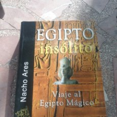 Libros: EGIPTO INSÓLITO. VIAJE AL EGIPTO MÁGICO - NACHO ARES. Lote 279343878
