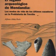 Libros: EL LEGADO ARQUEOLÓGICO DE MENDANDIA MODOS DE VIDA ÚLTIMOS CAZADORES EN LA PREHISTORIA DE TREVIÑO. Lote 285820558