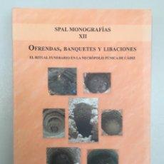 Libros: OFRENDAS, BANQUETES Y LIBACIONES. RITUAL FUNERARIO NECROPOLIS PÚNICA DE CÁDIZ. ANA M. NIVEAU. Lote 287998613