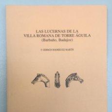 Libros: LAS LUCERNAS DE LA VILLA ROMANA DE TORRE ÁGUILA (BARBAÑO, BADAJOZ). GERMAN RODRÍGUEZ. 2005.. Lote 287999618