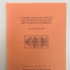 Libros: LA TERRA SIGILLATA ITÁLICA DEL MUSEO DE MERIDA. JOSE M. JEREZ LINDE. 2005.. Lote 288000158