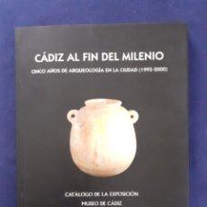 Libros: CADIZ AL FIN DEL MILENIO, CINCO AÑOS DE ARQUEOLOGIA EN LA CIUDAD 1995 - 2000, BUEN ESTADO. Lote 292577803