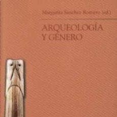 Libros: ARQUEOLOGIA Y GENERO. MARGARITA SANCHEZ ROMERO. Lote 295335803