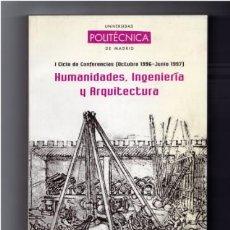 Libros: I CICLO DE CONFERENCIAS HUMANIDADES, INGENIERÍA Y ARQUITECTURA. UNIVERSIDAD POLITÉCNICA DE MADRID. Lote 8722722