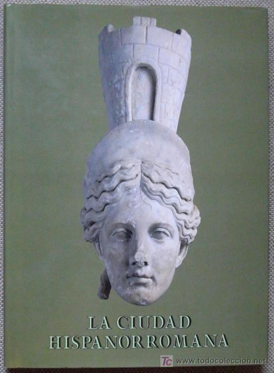 LA CIUDAD HISPANORROMANA (Libros Nuevos - Bellas Artes, ocio y coleccionismo - Arquitectura)