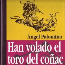 Libros: HAN VOLADO EL TORO DEL COÑAC. ANGEL PALOMINO.. Lote 24562399
