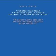 Libros: ARQUITECTURA. TENEMOS QUE DEJAR A NUESTROS HIJOS LA CIUDAD TAL COMO LA HEMOS ENCONTRADO - IRVING LAV. Lote 43862052