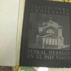 Libros: LIBRO -ARQUITECTURA NEOCLÁSICA EN EL PAÍS VASCO - EDICIÓN BILINGUE.. Lote 75414259