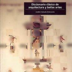 Libros: DICCIONARIO CLÁSICO DE ARQUITECTURA Y BELLAS ARTES - ANDRÉS CALZADA ECHEVARRÍA. Lote 86834192