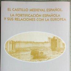 Libros: EL CASTILLO MEDIEVAL ESPAÑOL. LA FORTIFICACIÓN ESPAÑOLA Y SUS RELACIONES CON LA EUROPEA.. Lote 86895224