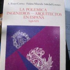 Libros: LA POLEMICA INGENIEROS -ARQUITECTOS EN ESPAÑA , SIGLOXIX. A.BONET,FATIMA MIRANDA. Lote 89075556