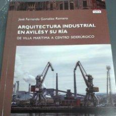 Libros: ARQUITECTURA INDUSTRIAL EN AVILÉS Y SU RÍA. DE VILLA MARITIMA A CENTRO SIDERÚRGICO. J. F. G. ROMERO.. Lote 95640271