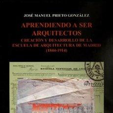 Libros: PRIETO, JOSÉ M. APRENDIENDO A SER ARQUITECTOS. CREACIÓN Y DESARROLLO DE LA ESCUELA DE ARQ... 2004.. Lote 104682551