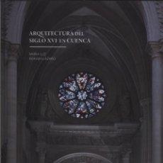 Libros: ARQUITECTURA DEL SIGLO XVI EN CUENCA ROKISKI LÁZARO, MARIA LUZ GASTOS DE ENVIO GRATIS. Lote 130825536