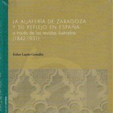 Libros: LA ALJAFERÍA DE ZARAGOZA Y SU REFLEJO EN ESPAÑA (E. LUPÓN) I.F.C. 2018. Lote 140943622