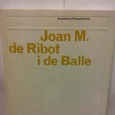 Libros: STQ.JOAN M DE RIBOT I DE BALLE.INVENTARIS D ARQUITECTURA... Lote 145566022