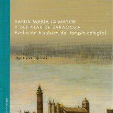 Libros: SANTA MARÍA LA MAYOR Y DEL PILAR DE ZARAGOZA (OLGA HYCKA) I.F.C. 2018. Lote 146663154