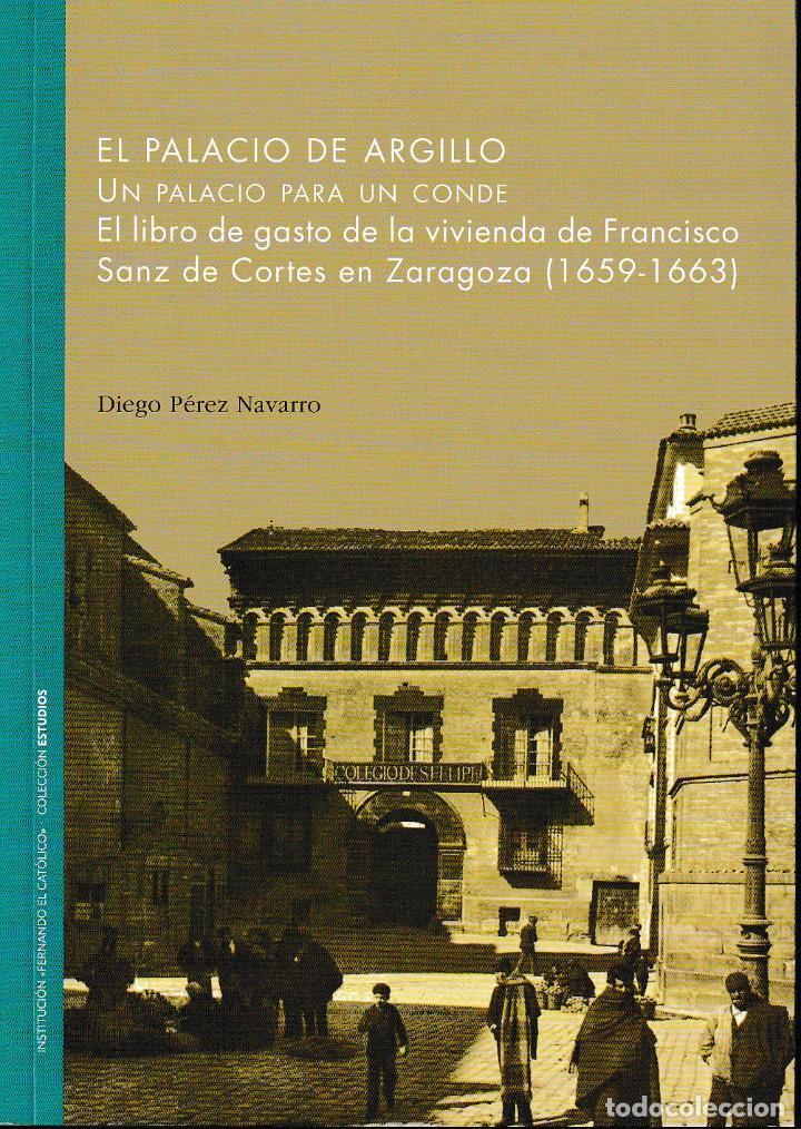 EL PALACIO DE ARGILLO: UN PALACIO PARA UN CONDE (D. PÉREZ NAVARRO) INST. FERNANDO EL CATÓLICO 2019 (Libros Nuevos - Bellas Artes, ocio y coleccionismo - Arquitectura)