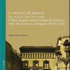 Libros: EL PALACIO DE ARGILLO: UN PALACIO PARA UN CONDE (D. PÉREZ NAVARRO) INST. FERNANDO EL CATÓLICO 2019. Lote 156530354