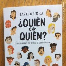 Libros: ¿QUIEN ES QUIEN? DICCIONARIO DE TIPOS Y CARACTERES, JAVIER URRA. Lote 164571678