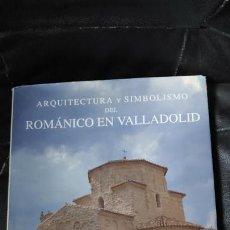 Libros: ARQUITECTURA Y SIMBOLISMO DEL ROMANICO EN VALLADOLID ( JESUS HERRERO MARCOS ). Lote 165077750