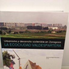 Libros: ECOCIUDAD VALDESPARTERA: URBANISMO Y DESARROLLO SOSTENIBLE EN ZARAGOZA. Lote 166085456