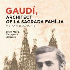 Libros: GAUDÍ, ARCHITECT OF LA SAGRADA FAMÍLIA - A SHORT BIOGRAPHY. BY JOSEP MARIA TARRAGONA. Lote 175341048