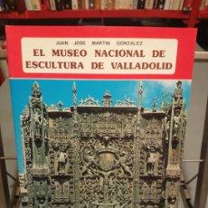 Libros: EL MUSEO NACIONAL DE ESCULTURA DE VALLADOLID - MARTÍN GONZÁLEZ, JUAN JOSÉ. Lote 179207376
