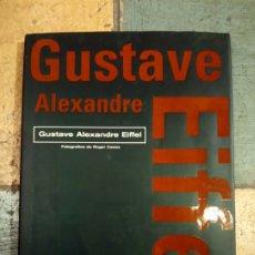 Libros: GUSTAVE ALEXANDRE EIFFEL - VV. AA; CASAS, ROGER (FOTOS). Lote 179209016