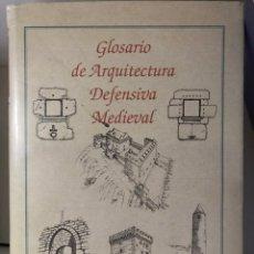 Libros: GLOSARIO DE ARQUITECTURA DEFENSIVA MEDIEVAL. LUIS DE MORA FIGUEROA. Lote 187231831