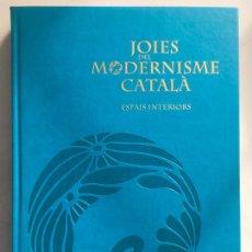 Libros: JOIES DEL MODERNISME CATALÀ, SPAIS INTERIORS. Lote 195296000