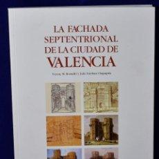 Libros: LA FACHADA SEPTENTRIONAL DE LA CIUDAD DE VALENCIA - M. ROSELLÓ, VICENÇ / CHAPAPRÍA, JULIÀ ESTEBAN. Lote 203534916