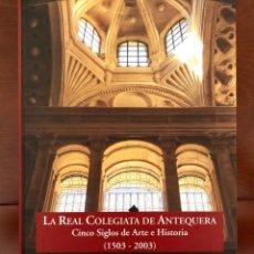 Libros: REAL COLEGIATA DE ANTEQUERA V CENTENARIO OBRA MONOGRÁFICA. Lote 207731125
