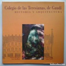 Libros: COLEGIO DE LAS TERESIANAS, DE GAUDÍ HISTORIA Y ARQUITECTURA. Lote 210332305